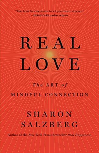 Real Love The Art Of Mindful Connection By Salzberg