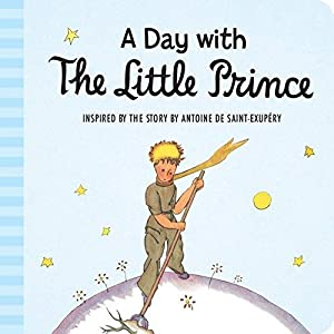 A Day with the Little Prince (padded: Saint-Exupéry, Antoine de