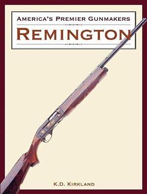 America's Premier Gunmakers: Remington: Kirkland, K.D.