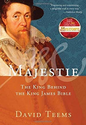 Majestie: The King Behind the King James: Teems, David