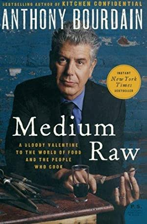 Medium Raw: A Bloody Valentine to the: Bourdain, Anthony
