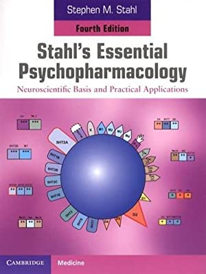 Stahl's Essential Psychopharmacology: Neuroscientific Basis and Practical: Stahl, Stephen M.