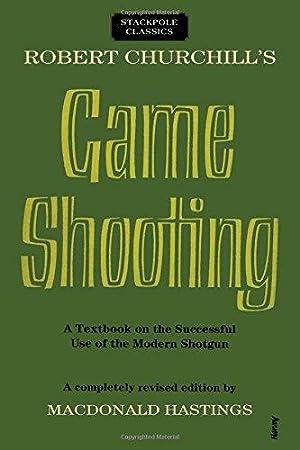 Robert Churchill's Game Shooting: A Textbook on: Hastings, MacDonald