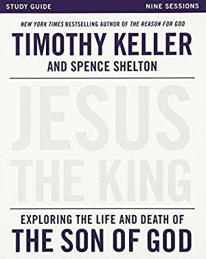Jesus the King Study Guide: Exploring the: Keller, Timothy