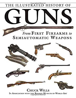 The Illustrated History of Guns: From First: Wills, Chuck