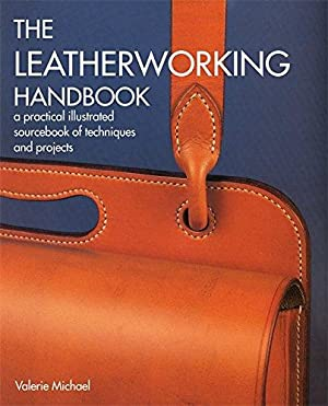 The Leatherworking Handbook: A Practical Illustrated Sourcebook: Michael, Valerie