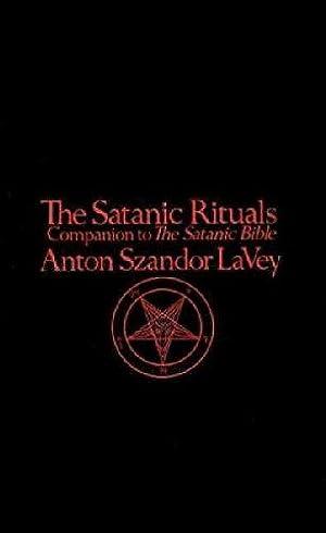 The Satanic Rituals: Companion to The Satanic: LaVey, Anton Szandor