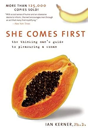 She Comes First: The Thinking Man's Guide: Kerner, Ian