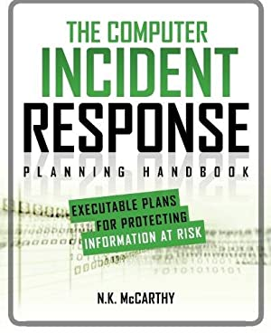 The Computer Incident Response Planning Handbook: Executable: McCarthy, N.K.; Todd,