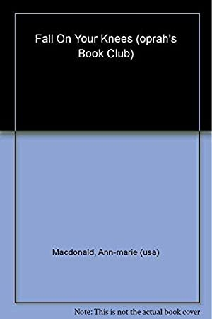 Fall On Your Knees (Oprah's Book Club): MacDonald, Ann-Marie