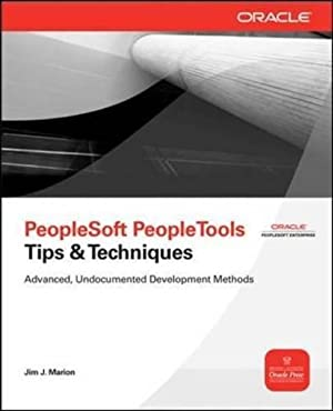 PeopleSoft PeopleTools Tips & Techniques (Oracle Press): Marion, Jim J.