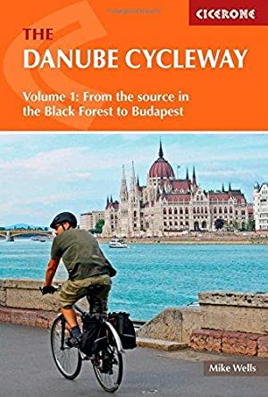 The Danube Cycleway Volume 1: From the: Wells, Mike
