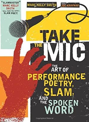Take the Mic: The Art of Performance: Smith, Marc Kelly;