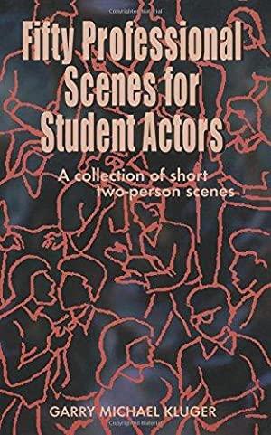 Fifty Professional Scenes for Student Actors: A: Kluger, Garry Michael