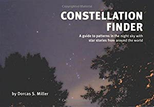 Constellation Finder: A guide to patterns in: Miller, Dorcas S.
