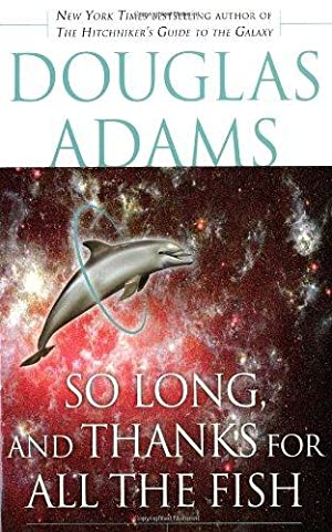 So Long, and Thanks for All the: Adams, Douglas