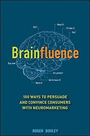 Brainfluence: 100 Ways to Persuade and Convince: Dooley, Roger