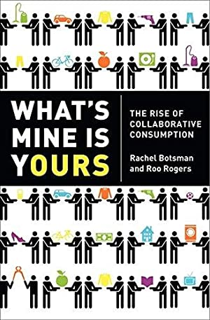 What's Mine Is Yours: The Rise of: Botsman, Rachel; Rogers,