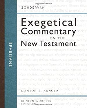 Ephesians (Zondervan Exegetical Commentary on the New: Arnold, Clinton E.