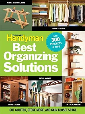 The Family Handyman's Best Organizing Solutions: Cut: Editors Of The