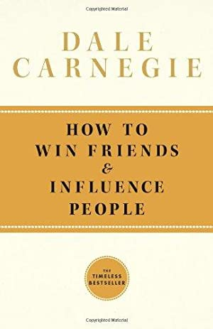 How To Win Friends and Influence People: Carnegie, Dale