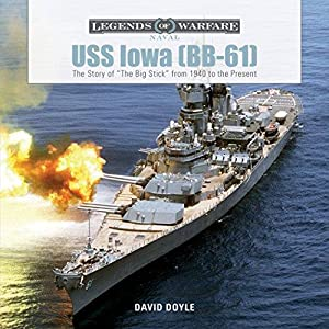 "USS Iowa (BB-61): The Story of ""The: Doyle, David"