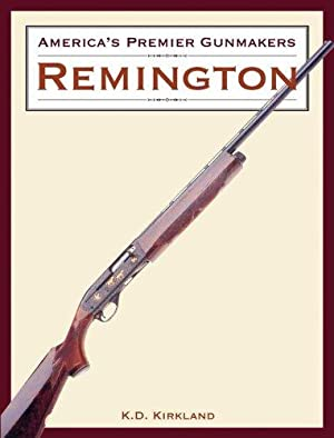 America's Premier Gunmakers: Remington: Kirkland, K. D.