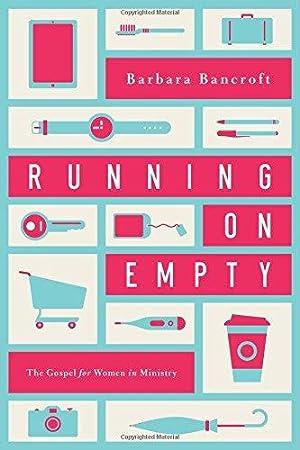 Running on Empty: The Gospel for Women: Bancroft, Barbara