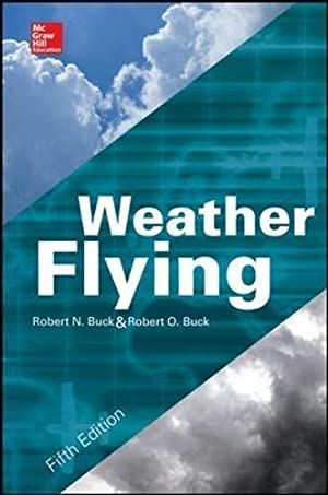 Weather Flying, Fifth Edition: Buck, Robert N.