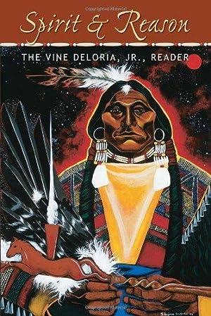 Spirit and Reason: The Vine Deloria, Jr.: Deloria Jr., Vine