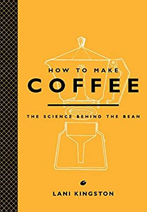 How to Make Coffee: The Science Behind: Kingston, Lani