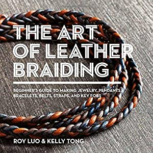 The Art of Leather Braiding: Beginner's Guide: Luo, Roy; Tong,