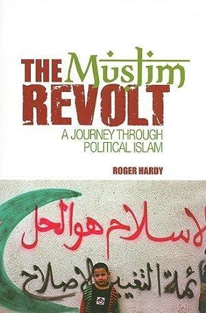 The Muslim Revolt: A Journey Through Political: Hardy, Roger