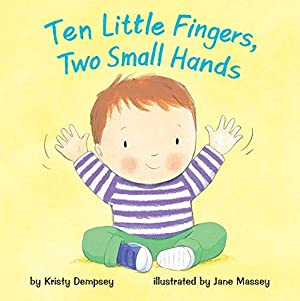Ten Little Fingers, Two Small Hands (Mini: Dempsey, Kristy
