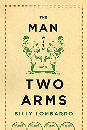 The Man with Two Arms: A Novel: Lombardo, Billy