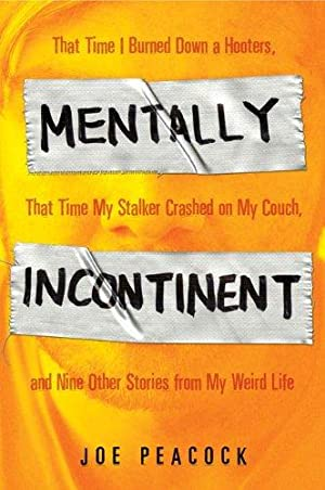 Mentally Incontinent: That Time I Burned Down: Peacock, Joe