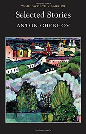 Selected Stories - Chekhov (Wordsworth Classics): Chekhov, Anton Pavlovich