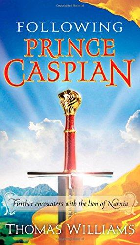 Following Prince Caspian: Further Encounters with the: Williams, Thomas