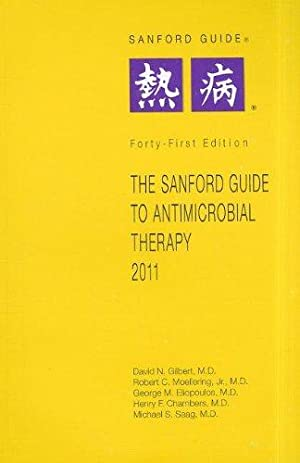 The Sanford Guide to Antimicrobial Therapy 2011: Gilbert, David N.,