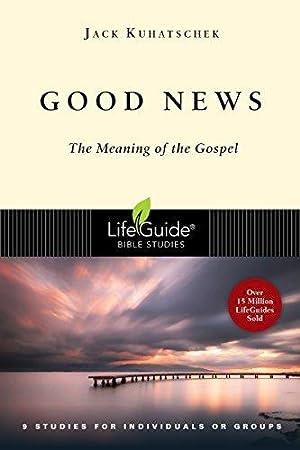 Good News: The Meaning of the Gospel: Kuhatschek, Jack