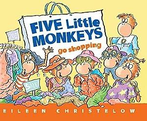 Five Little Monkeys Go Shopping (A Five: Christelow, Eileen