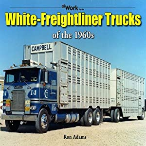 White-Freightliner Trucks of the 1960s (at Work): Adams, Ron