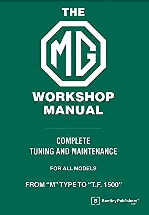 The MG Workshop Manual: 1929-1955 - Complete: Blower, W.E.