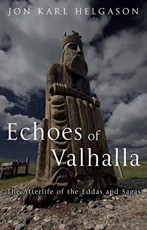 Echoes of Valhalla: The Afterlife of the: Helgason, Jón Karl