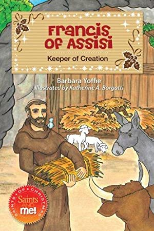 Francis of Assisi: Keeper of Creation (Saints: Yoffie, Barbara