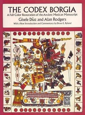 The Codex Borgia: A Full-Color Restoration of: Díaz, Gisele; Rodgers,