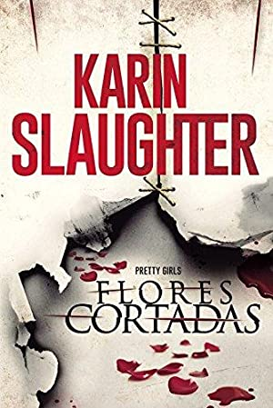 Flores cortadas (Pretty Girls) (Spanish Edition): Slaughter, Karin