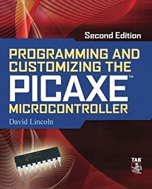 Programming and Customizing the PICAXE Microcontroller 2/E: Lincoln, David