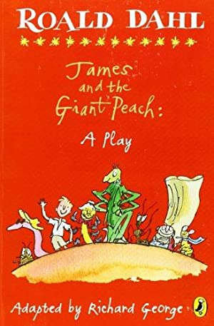James and the Giant Peach: a Play: Dahl, Roald