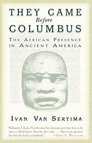 They Came Before Columbus: The African Presence: Van Sertima, Ivan
